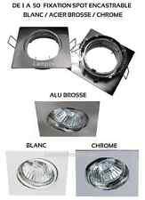 DE 1 A 50 FIXATION SPOT ENCASTRABLE CARRE BLANC/ALU BROSSE/CHROME