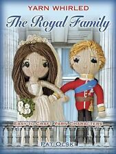Yarn Whirled - Royal Family : Characters You Can Craft with Yarn by Pat Olski...