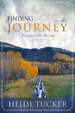 Finding Hope in the Journey : Recognize His Message by Heidi Tucker