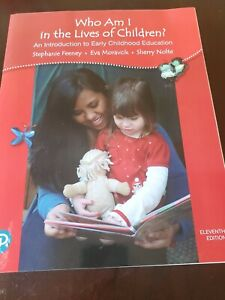 Who Am I in the Lives of Children? An Introduction to Early Childhood 11th Editi