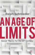 An Age of Limits : Social Theory for the 21st Century by Ralph Schroeder...