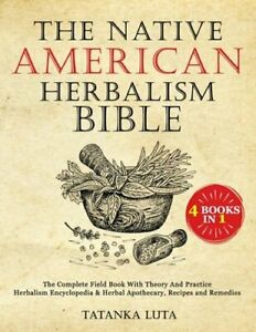 The Native American Herbalism Bible: 4 Books in 1 - The Complete Field Book With