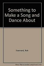 Something to Make a Song and Dance About by Stannard, Bob