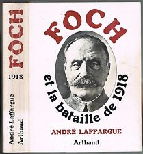 FOCH et la  BATAILLE de 1918 par André LAFFARGUE La Marne Les Tranchées Verdun..