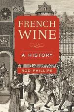 French Wine : A History by Roderick Phillips (2016, Hardcover)