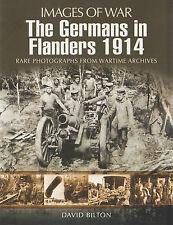 THE GERMANS IN FLANDERS 1914: Images of War Series by David Bilton 2012 PB NEW