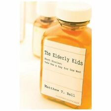The Elderly Kids : Short Stories: Take One a Day for One Week by Matthew T....