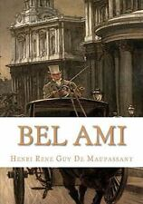 Bel Ami: By Henri Rene Guy de Maupassant