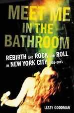 Meet Me in the Bathroom: Rebirth and Rock and Roll in New York City by Elizabeth