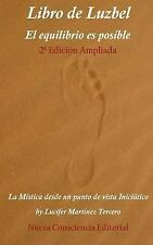 El Libro de Luzbel, el Equilibrio Es Posible : La Mistica Desde un Punto de...