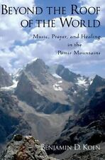Beyond the Roof of the World : Music, Prayer, and Healing in the Pamir...