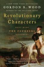 Revolutionary Characters : What Made the Founders Different by Gordon S. Wood (2