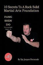 10 Secrets to a Rock Solid Martial Arts Foundation: Fang Shen Do Training Guide