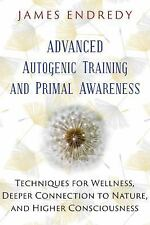 Excellent, Advanced Autogenic Training and Primal Awareness: Techniques for Well