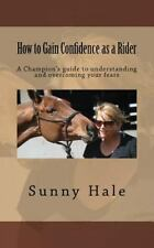 How to Gain Confidence As a Rider : A Champion's Guide to Understanding and O...