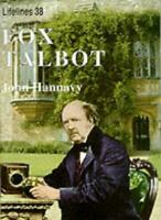 Fox Talbot: An Illustrated Life of Willian Henry Fox Talbot, 'Father of Modern