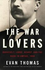 The War Lovers: Roosevelt, Lodge, Hearst, and the Rush to Empire, 1898 Thomas,