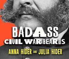 Badass Civil War Beards by Anna Marie Hider and Julia Ann Hider (2014,...