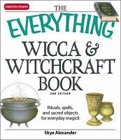 The Everything Wicca and Witchcraft Book: Rituals, spells, and sacred objects...