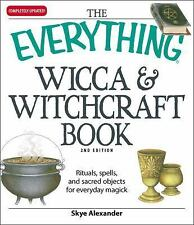 The Everything Wicca and Witchcraft Book : Rituals, Spells, and Sacred...