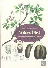 Albrecht: Wildes Obst - Seltene Arten für den Garten Handbuch/Sorten/Obstbau