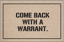Come Back With A Warrant Doormat - Hilariously Sarcastic Welcome Mat