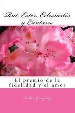 Rut, Ester, Eclesiastes y Cantares : El Premio de la Fidelidad y Del Amor by...