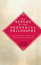 The Return of the Perennial Philosophy: The Supr, John Holman, Excellent