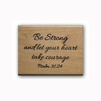 Be Strong - let your heart take courage Mounted bible verse rubber stamp #23