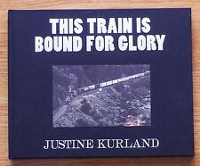 SIGNED - JUSTINE KURLAND THIS TRAIN IS BOUND FOR GLORY LIMITED 1ST ED HARDCOVER