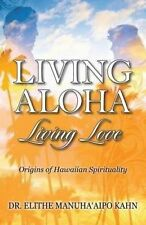 NEW Living Aloha Living Love: Origins of Hawaiian Spirituality