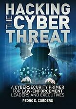 Hacking the Cyber Threat a Cybersecurity Primer for Law-Enforcement Leaders...