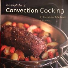 The Simple Art Of Convection Cooking By Caprial And John Pence How To Cook