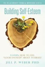 Building Self-Esteem 5 Steps: How to Feel Good Enough about Yourself : The Re...