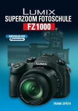 Lumix Superzoom Fotoschule FZ1000 von Frank Späth (2014, Gebundene Ausgabe)