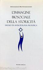 L'IMMAGINE BIOSOCIALE DELLA STORICITA'- G. DE CRESCENZO- Ed. GUIDA-filosofia