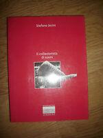 STEFANO JACINI - IL COLLEZIONISTA DI SUONI - ED:CHRISTIAN MARIONOTTI - 2009 (VD)