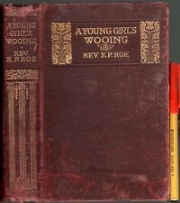 C19th A YOUNG GIRL'S WOOING Rev E. P. Roe 330pg hardcover