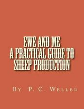Ewe and Me a Practical Guide to Sheep Production, Paperback by Weller, P. Cal...
