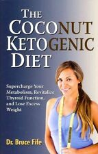 The Coconut Ketogenic Diet: Supercharge Your Metabolism, Revitalize Thyroid Func