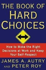 The Book of Hard Choices: How to Make the Right Decisions at Work and -ExLibrary