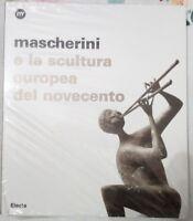 MASCHERINI E LA SCULTURA EUROPEA DEL NOVECENTO ELECTA EDITORE