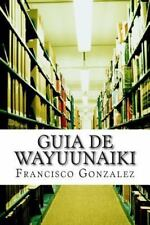 Guia de Wayuunaiki : Lo Minimo y Esencial by Francisco Gonzalez (2015,...