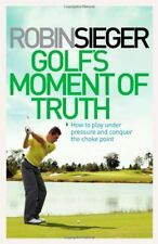 Golf' Moment of Truth: How to Play Under Pressure and Conquer the Choke Point,R