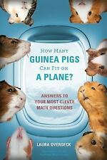 Overdeck, Laura : How Many Guinea Pigs Can Fit on a Plane?