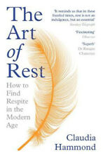 The Art of Rest: How to Find Respite in the Modern Age | Claudia Hammond