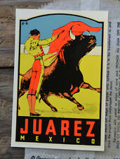 ORIGINAL VINTAGE TRAVEL DECAL JUAREZ MEXICO LUGGAGE LOWRIDER BOMB BULL FIGHTER