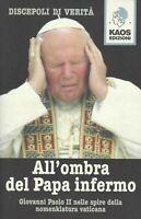 All'ombra del Papa infermo discepoli verità Giovanni Paolo II vaticano religione