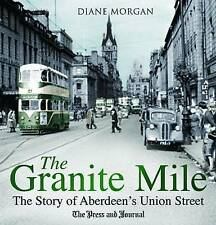 The Granite Mile: The Story of Aberdeen's Union Street by Diane Morgan...