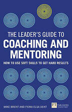 The Leader's Guide to Coaching & Mentoring: How to Use Soft Skills to Get Hard R